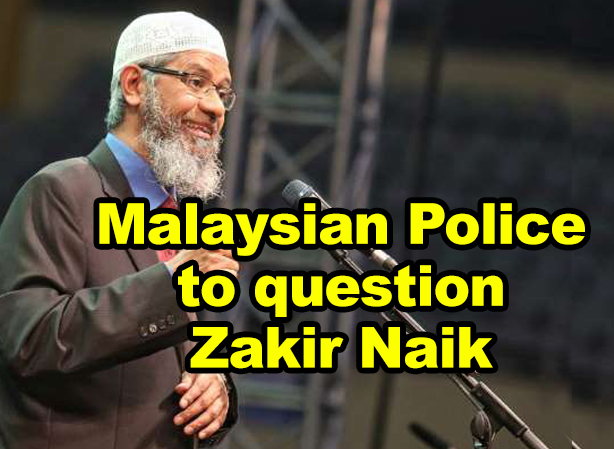MALAYSIAN POLICE TO QUESTION ZAKIR NAIK